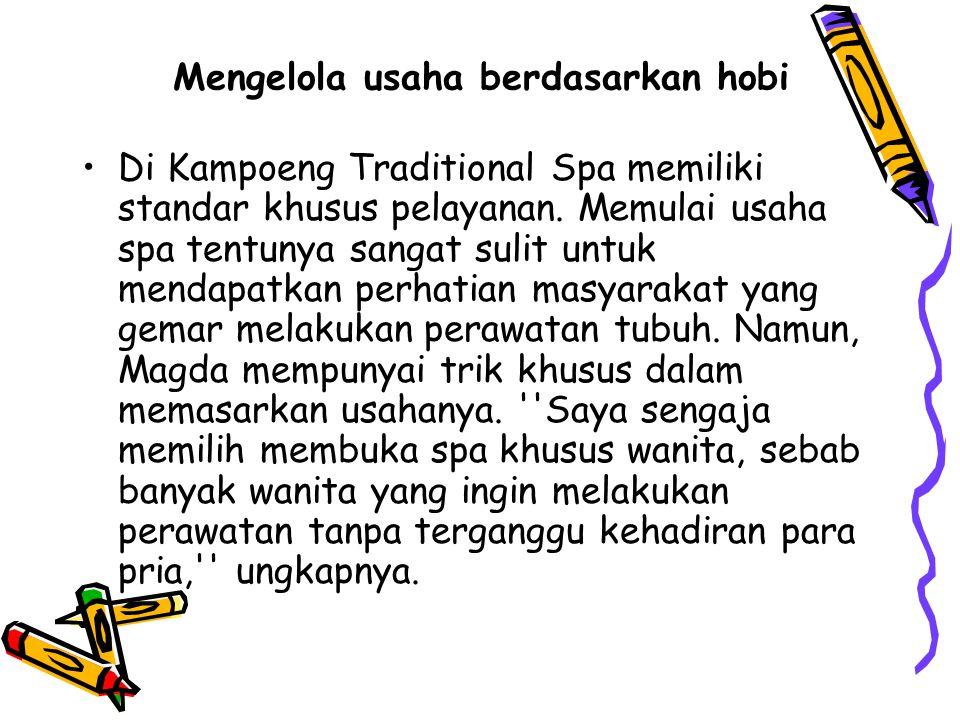 Mengelola usaha berdasarkan hobi Di Kampoeng Traditional Spa memiliki standar khusus pelayanan.