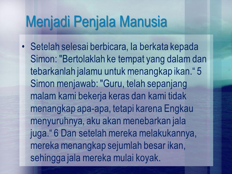 Menjadi Penjala Manusia Setelah selesai berbicara, Ia berkata kepada Simon: