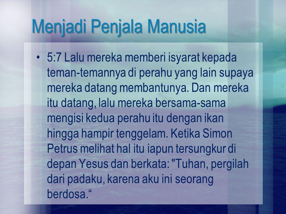 Menjadi Penjala Manusia 5:7 Lalu mereka memberi isyarat kepada teman-temannya di perahu yang lain supaya mereka datang membantunya. Dan mereka itu dat