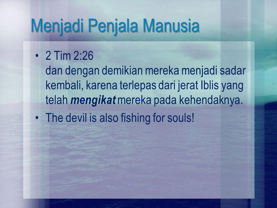 Menjadi Penjala Manusia 2 Tim 2:26 dan dengan demikian mereka menjadi sadar kembali, karena terlepas dari jerat Iblis yang telah mengikat mereka pada