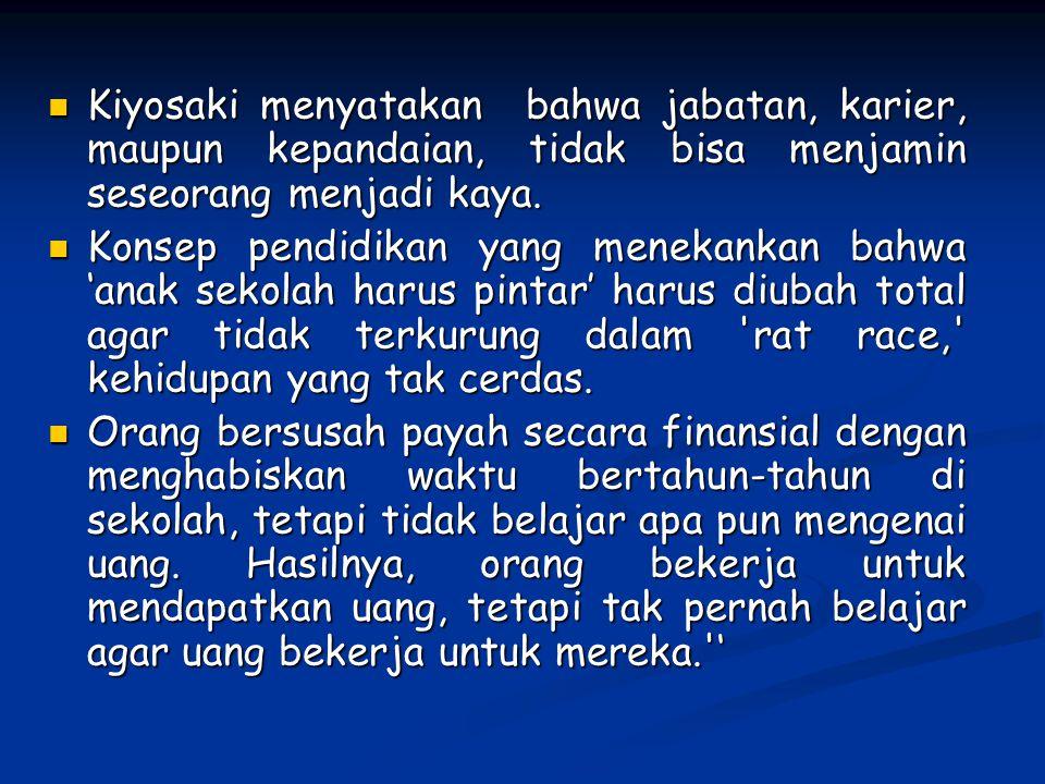 Kiyosaki menyatakan bahwa jabatan, karier, maupun kepandaian, tidak bisa menjamin seseorang menjadi kaya. Kiyosaki menyatakan bahwa jabatan, karier, m