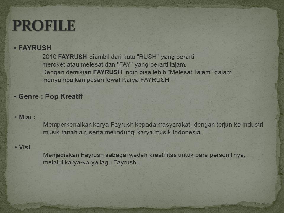 Misi : Memperkenalkan karya Fayrush kepada masyarakat, dengan terjun ke industri musik tanah air, serta melindungi karya musik Indonesia. Visi Menjadi