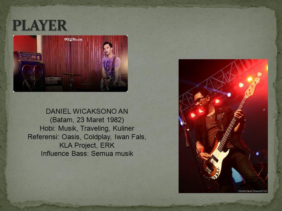 DANIEL WICAKSONO AN (Batam, 23 Maret 1982) Hobi: Musik, Traveling, Kuliner Referensi: Oasis, Coldplay, Iwan Fals, KLA Project, ERK Influence Bass: Sem
