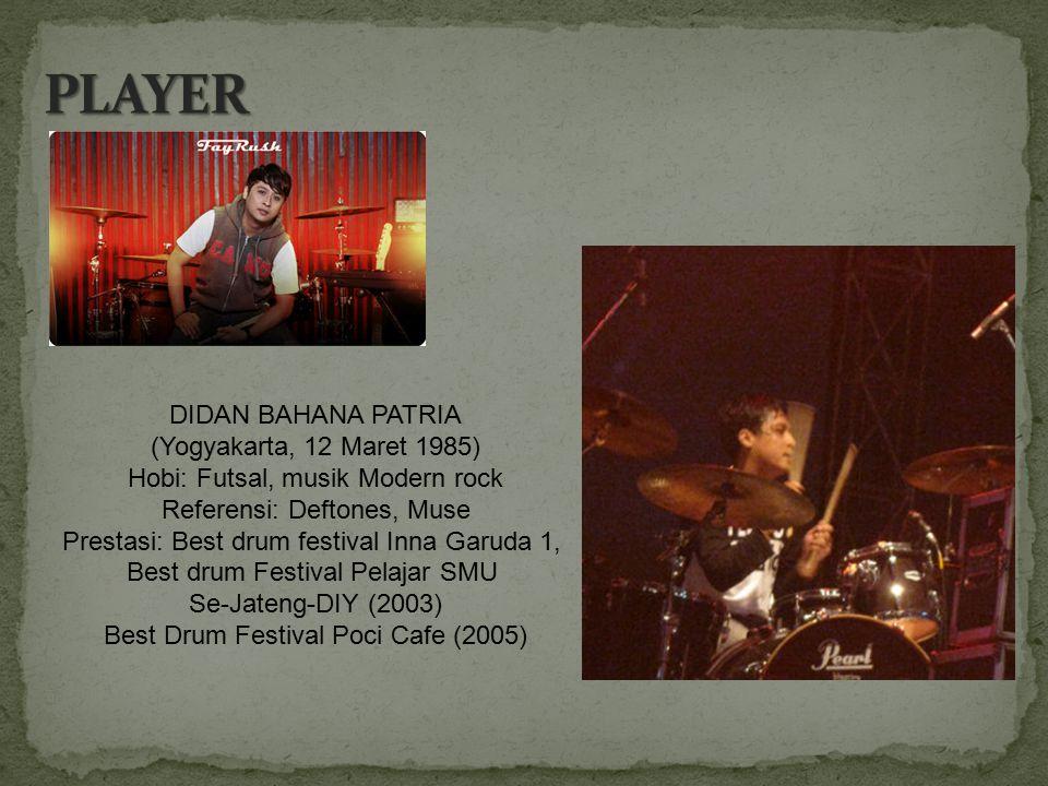 DIDAN BAHANA PATRIA (Yogyakarta, 12 Maret 1985) Hobi: Futsal, musik Modern rock Referensi: Deftones, Muse Prestasi: Best drum festival Inna Garuda 1,