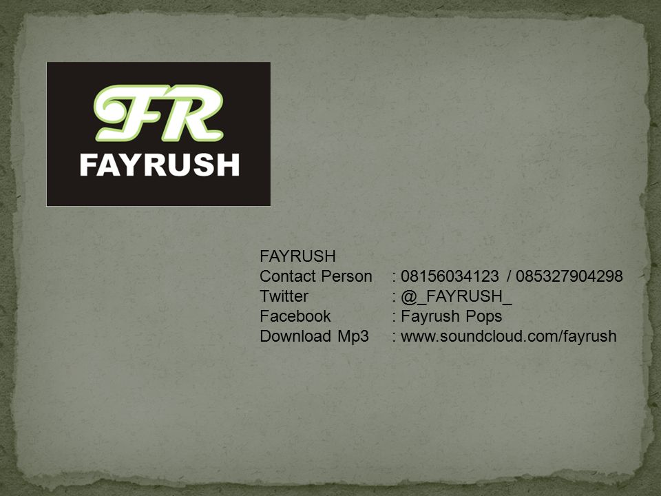 FAYRUSH Contact Person: 08156034123 / 085327904298 Twitter: @_FAYRUSH_ Facebook: Fayrush Pops Download Mp3: www.soundcloud.com/fayrush
