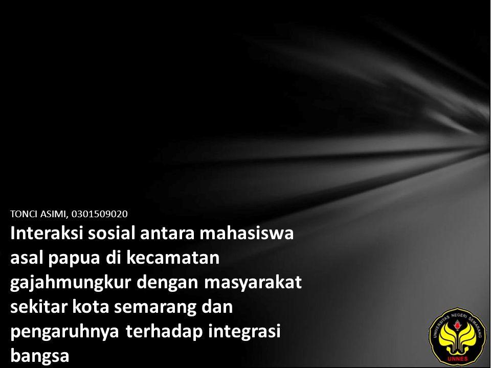 TONCI ASIMI, 0301509020 Interaksi sosial antara mahasiswa asal papua di kecamatan gajahmungkur dengan masyarakat sekitar kota semarang dan pengaruhnya terhadap integrasi bangsa