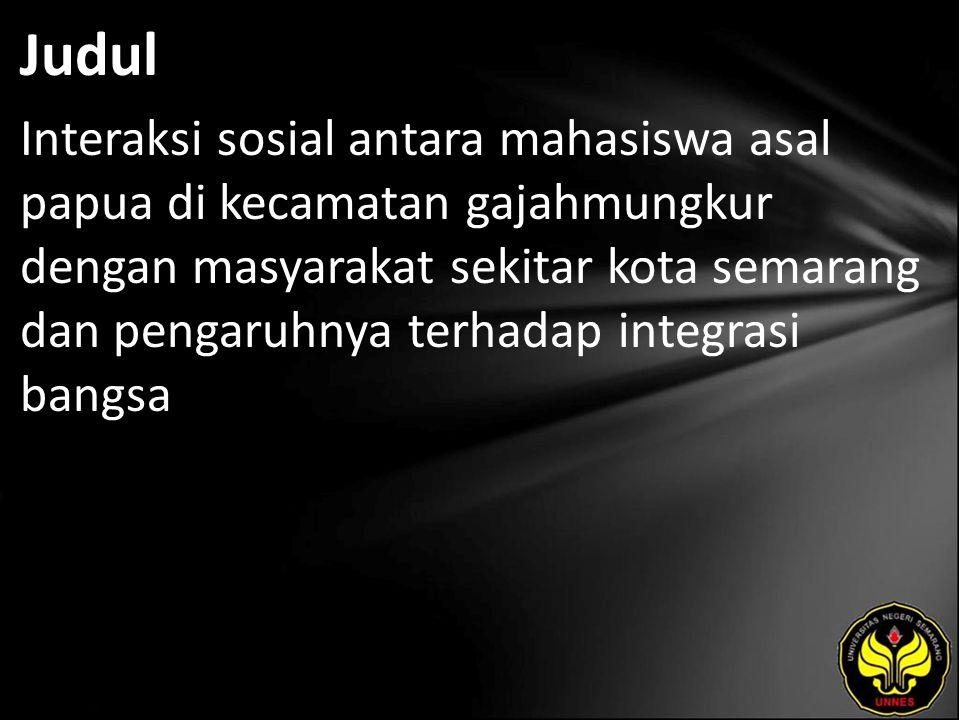 Judul Interaksi sosial antara mahasiswa asal papua di kecamatan gajahmungkur dengan masyarakat sekitar kota semarang dan pengaruhnya terhadap integras