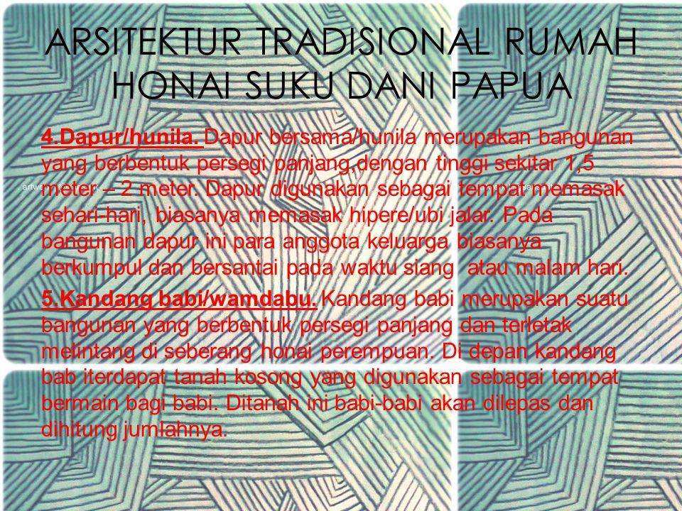 ARSITEKTUR TRADISIONAL RUMAH HONAI SUKU DANI PAPUA 3. Honai perempuan/ebeai. Ebeai berbentuk bulat dan terdiri dari dua lantai, dengan sebuah perapian