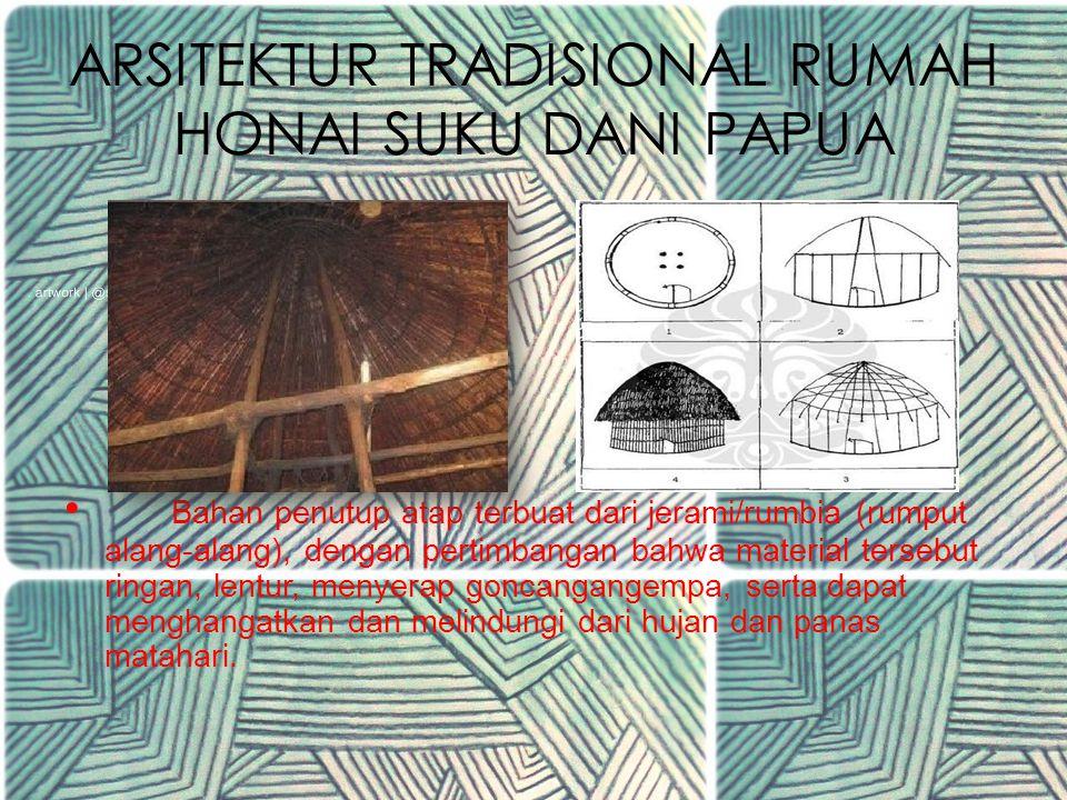 ARSITEKTUR TRADISIONAL RUMAH HONAI SUKU DANI PAPUA E.Konstruksi Rumah Honai Kemudian akan dibahas satu per satu detail konstruksi dan karakteristik dari masing-masing elemen rumah honai.