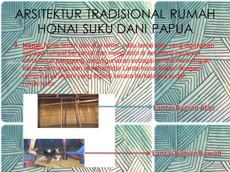 ARSITEKTUR TRADISIONAL RUMAH HONAI SUKU DANI PAPUA 2.Pada rumah honai, dinding terbuat dari bahan papan kayu kasar, dan terdiridari 2 lapis, dengan tujuan untuk menahan udara dingin dan angin kencangdari luar.
