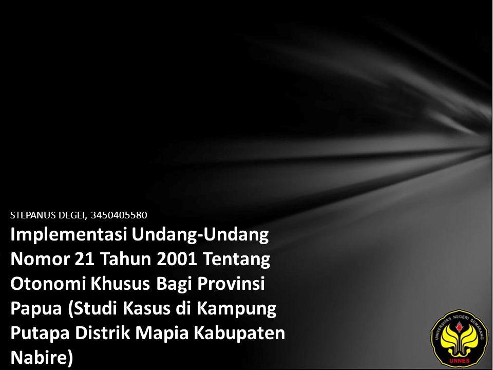 STEPANUS DEGEI, 3450405580 Implementasi Undang-Undang Nomor 21 Tahun 2001 Tentang Otonomi Khusus Bagi Provinsi Papua (Studi Kasus di Kampung Putapa Distrik Mapia Kabupaten Nabire)