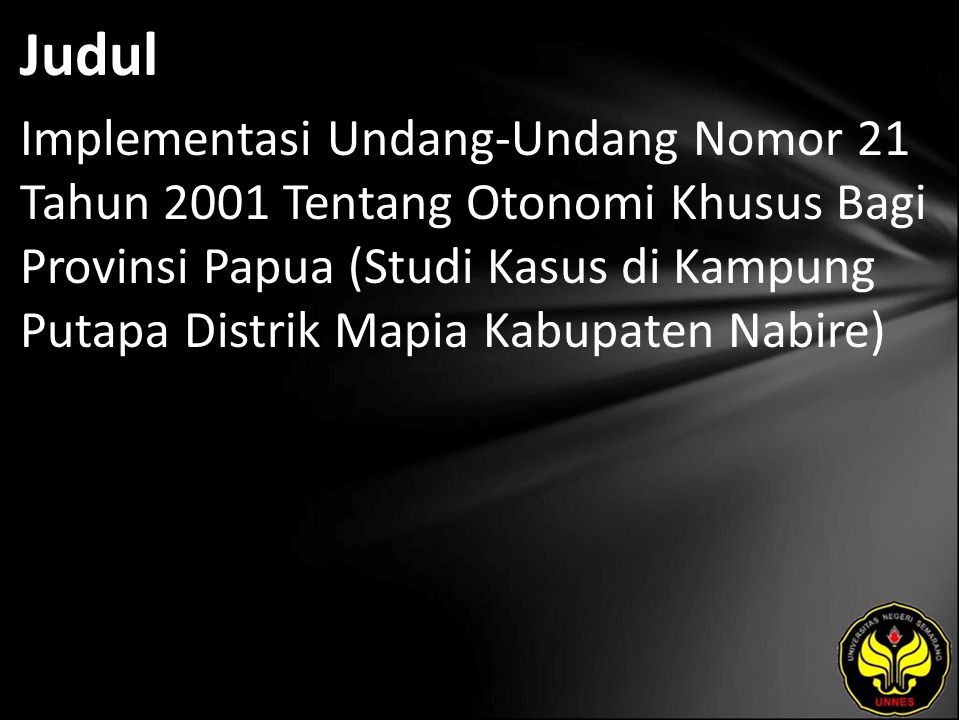 Judul Implementasi Undang-Undang Nomor 21 Tahun 2001 Tentang Otonomi Khusus Bagi Provinsi Papua (Studi Kasus di Kampung Putapa Distrik Mapia Kabupaten Nabire)