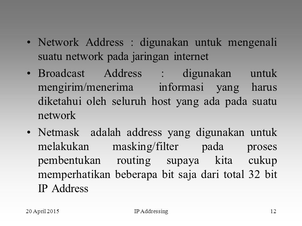 Network Address : digunakan untuk mengenali suatu network pada jaringan internet Broadcast Address : digunakan untuk mengirim/menerima informasi yang