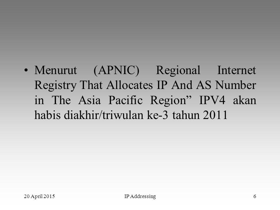 """Menurut (APNIC) Regional Internet Registry That Allocates IP And AS Number in The Asia Pacific Region"""" IPV4 akan habis diakhir/triwulan ke-3 tahun 201"""