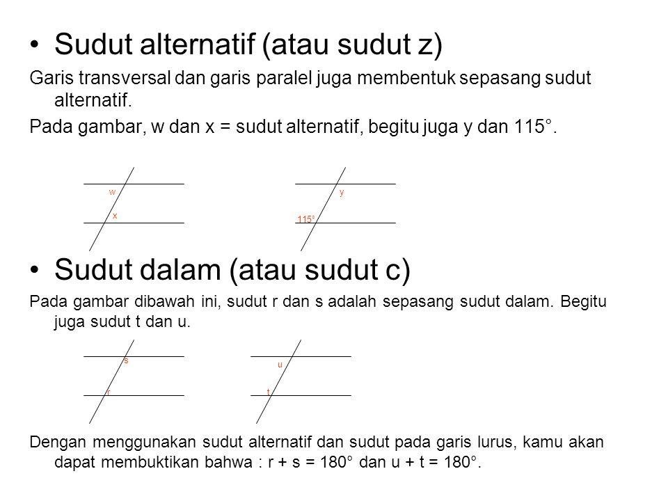 Sudut alternatif (atau sudut z) Garis transversal dan garis paralel juga membentuk sepasang sudut alternatif. Pada gambar, w dan x = sudut alternatif,