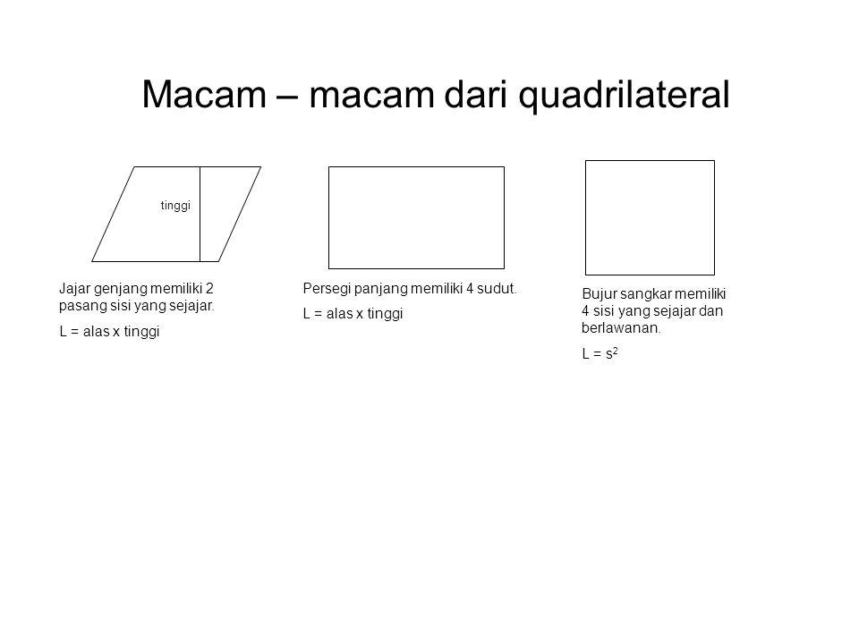 Macam – macam dari quadrilateral tinggi Jajar genjang memiliki 2 pasang sisi yang sejajar. L = alas x tinggi Persegi panjang memiliki 4 sudut. L = ala