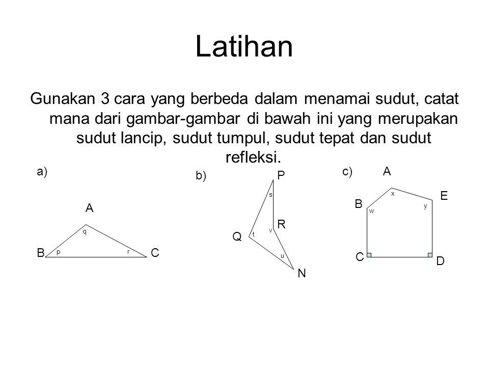 Latihan Gunakan 3 cara yang berbeda dalam menamai sudut, catat mana dari gambar-gambar di bawah ini yang merupakan sudut lancip, sudut tumpul, sudut t