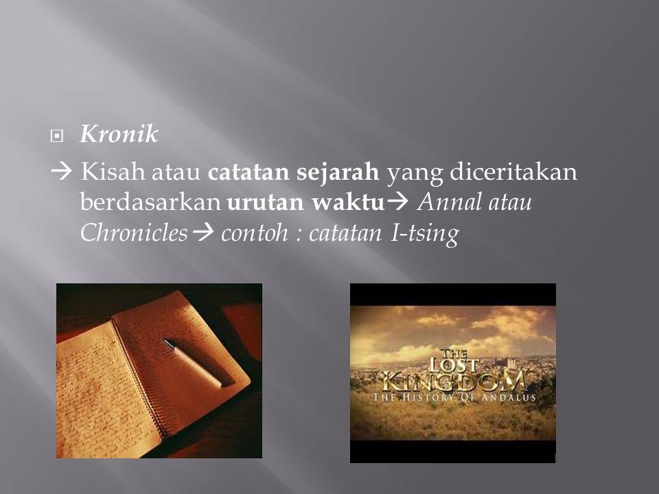  Kronik  Kisah atau catatan sejarah yang diceritakan berdasarkan urutan waktu  Annal atau Chronicles  contoh : catatan I-tsing