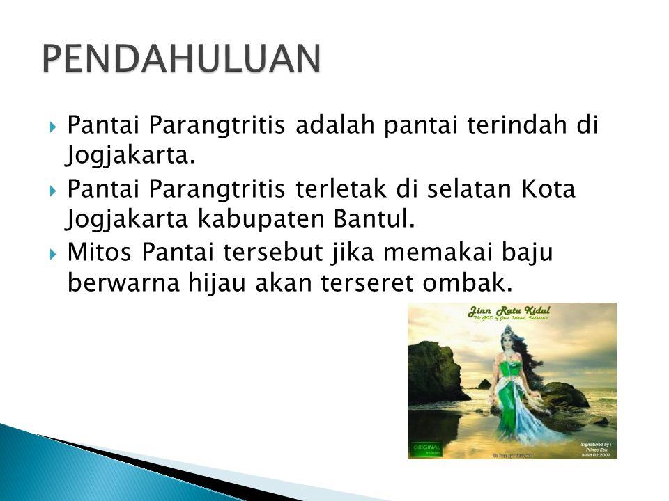  Pantai Parangtritis adalah pantai terindah di Jogjakarta.  Pantai Parangtritis terletak di selatan Kota Jogjakarta kabupaten Bantul.  Mitos Pantai