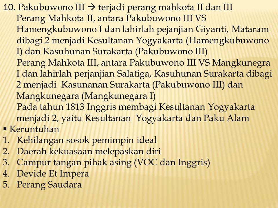 10. Pakubuwono III  terjadi perang mahkota II dan III Perang Mahkota II, antara Pakubuwono III VS Hamengkubuwono I dan lahirlah pejanjian Giyanti, Ma