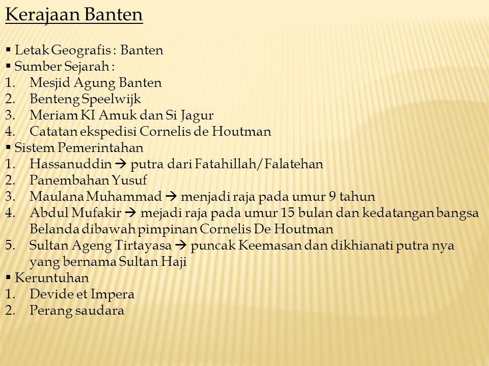 Kerajaan Banten  Letak Geografis : Banten  Sumber Sejarah : 1.Mesjid Agung Banten 2.Benteng Speelwijk 3.Meriam KI Amuk dan Si Jagur 4.Catatan eksped