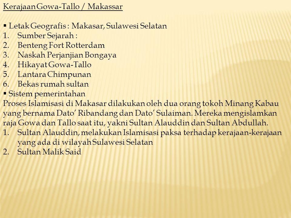 Kerajaan Gowa-Tallo / Makassar  Letak Geografis : Makasar, Sulawesi Selatan 1.Sumber Sejarah : 2.Benteng Fort Rotterdam 3.Naskah Perjanjian Bongaya 4
