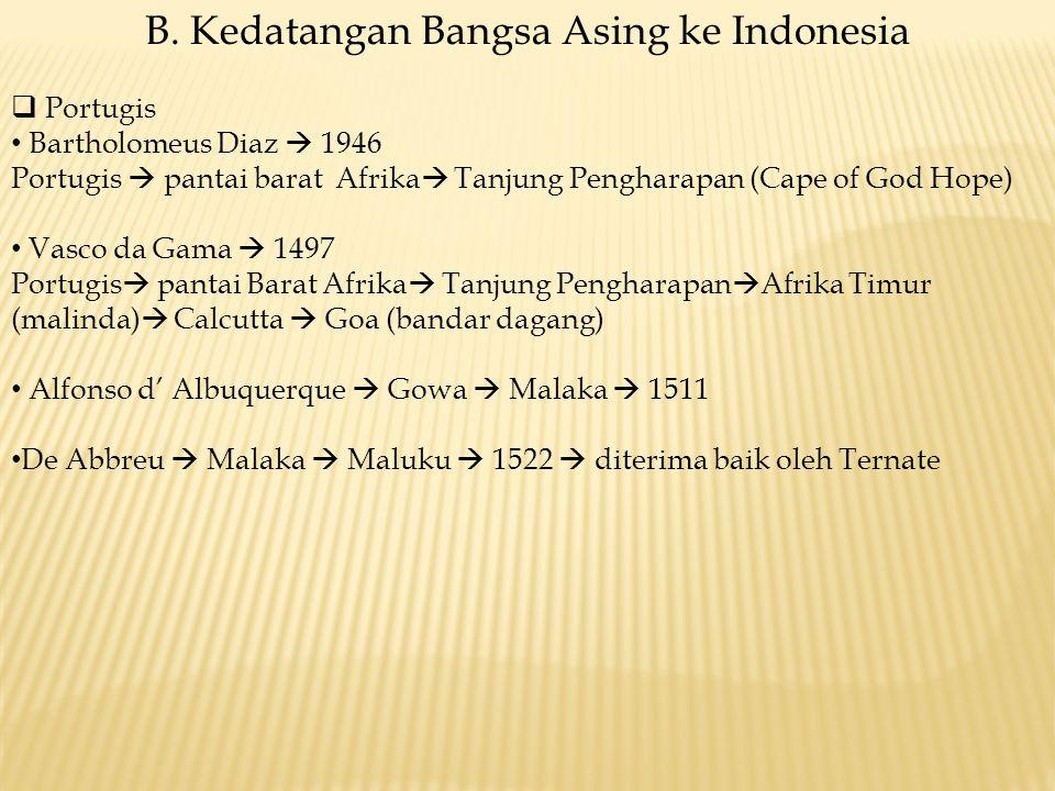 B. Kedatangan Bangsa Asing ke Indonesia  Portugis Bartholomeus Diaz  1946 Portugis  pantai barat Afrika  Tanjung Pengharapan (Cape of God Hope) Va