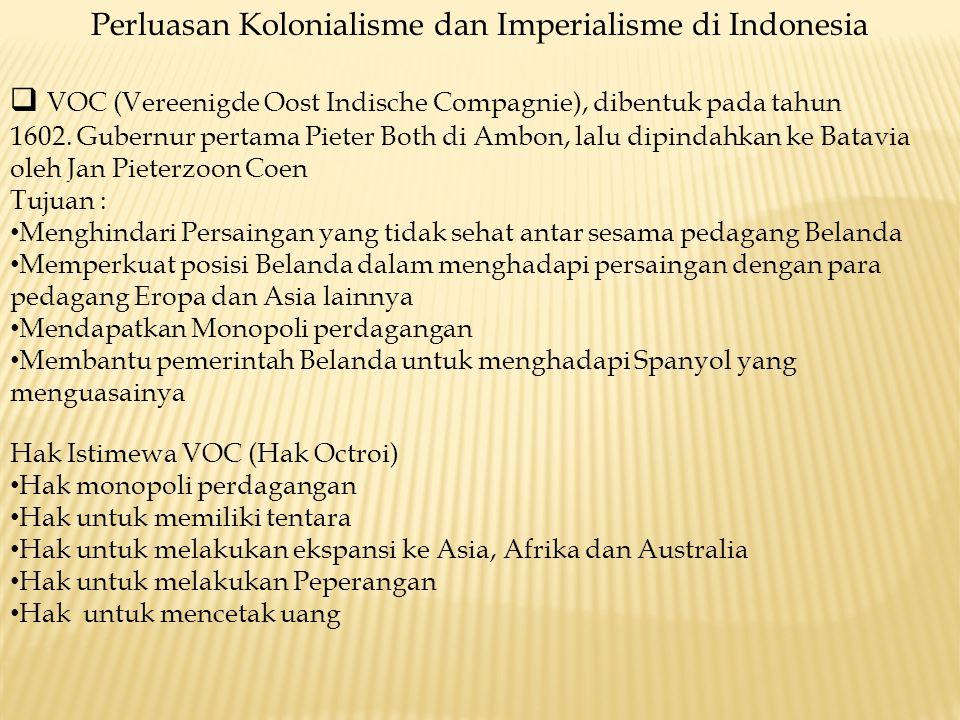 Perluasan Kolonialisme dan Imperialisme di Indonesia  VOC (Vereenigde Oost Indische Compagnie), dibentuk pada tahun 1602. Gubernur pertama Pieter Bot
