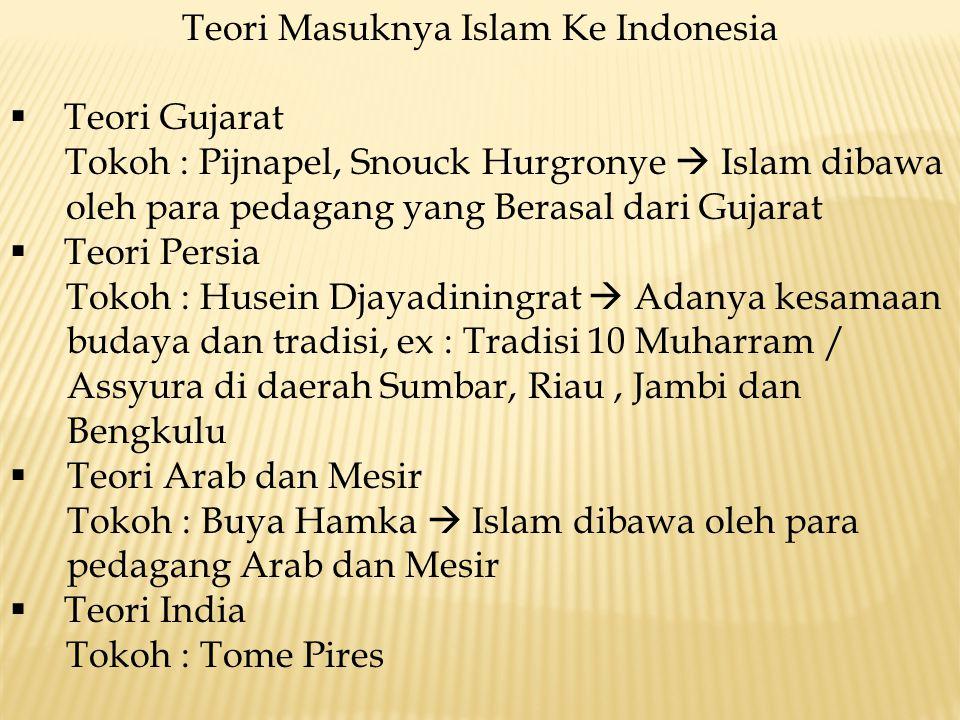 Teori Masuknya Islam Ke Indonesia  Teori Gujarat Tokoh : Pijnapel, Snouck Hurgronye  Islam dibawa oleh para pedagang yang Berasal dari Gujarat  Teo