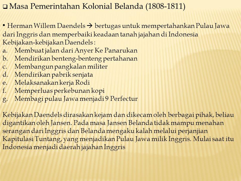  Masa Pemerintahan Kolonial Belanda (1808-1811) Herman Willem Daendels  bertugas untuk mempertahankan Pulau Jawa dari Inggris dan memperbaiki keadaa