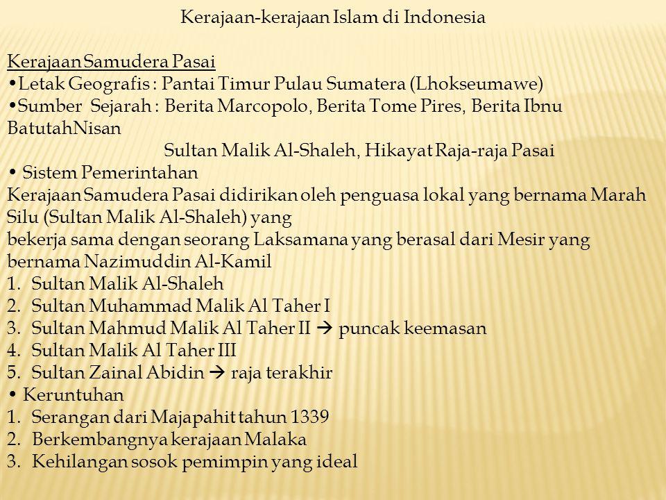 Kerajaan-kerajaan Islam di Indonesia Kerajaan Samudera Pasai Letak Geografis : Pantai Timur Pulau Sumatera (Lhokseumawe) Sumber Sejarah : Berita Marco