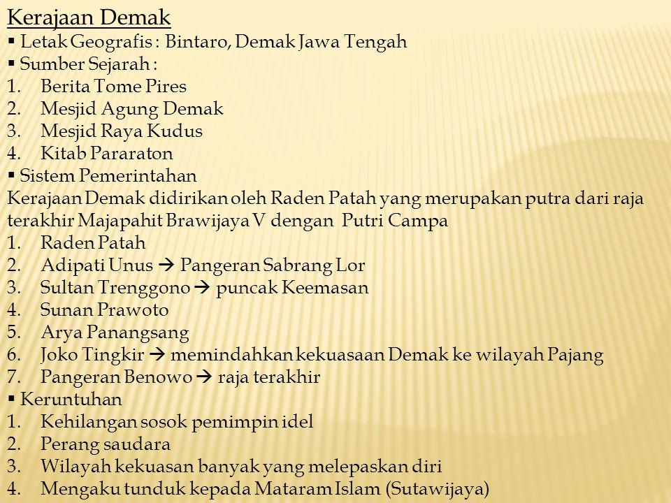 Kerajaan Demak  Letak Geografis : Bintaro, Demak Jawa Tengah  Sumber Sejarah : 1.Berita Tome Pires 2.Mesjid Agung Demak 3.Mesjid Raya Kudus 4.Kitab