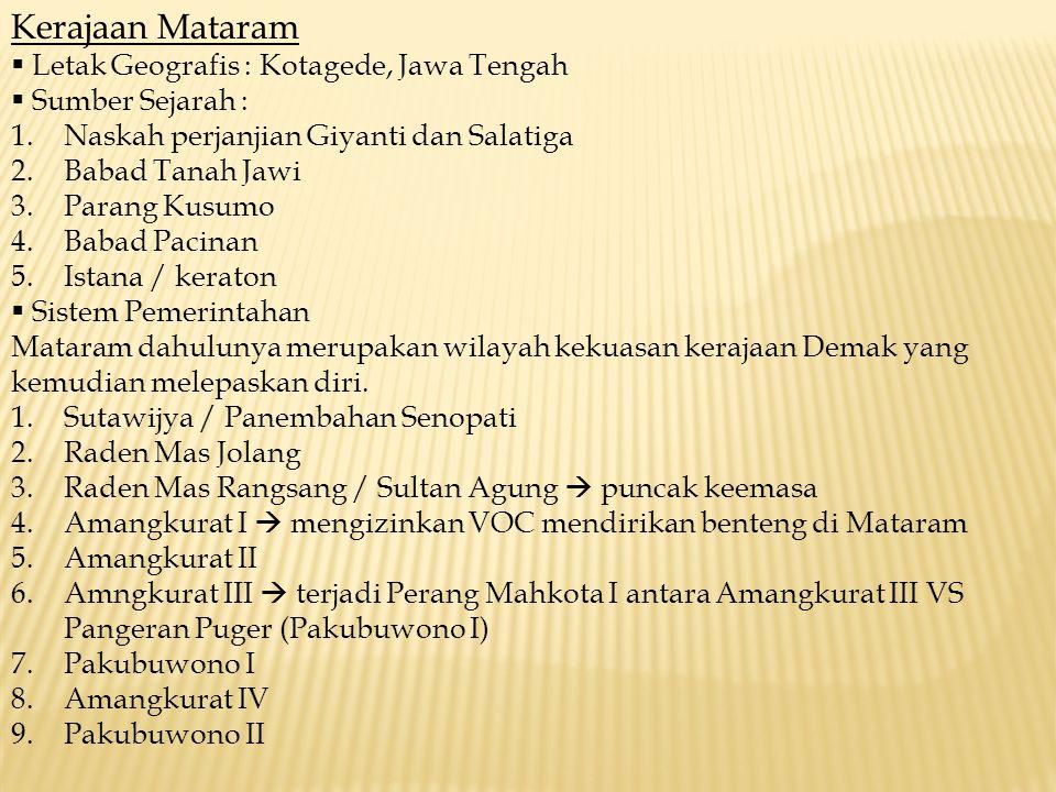 Kerajaan Mataram  Letak Geografis : Kotagede, Jawa Tengah  Sumber Sejarah : 1.Naskah perjanjian Giyanti dan Salatiga 2.Babad Tanah Jawi 3.Parang Kus