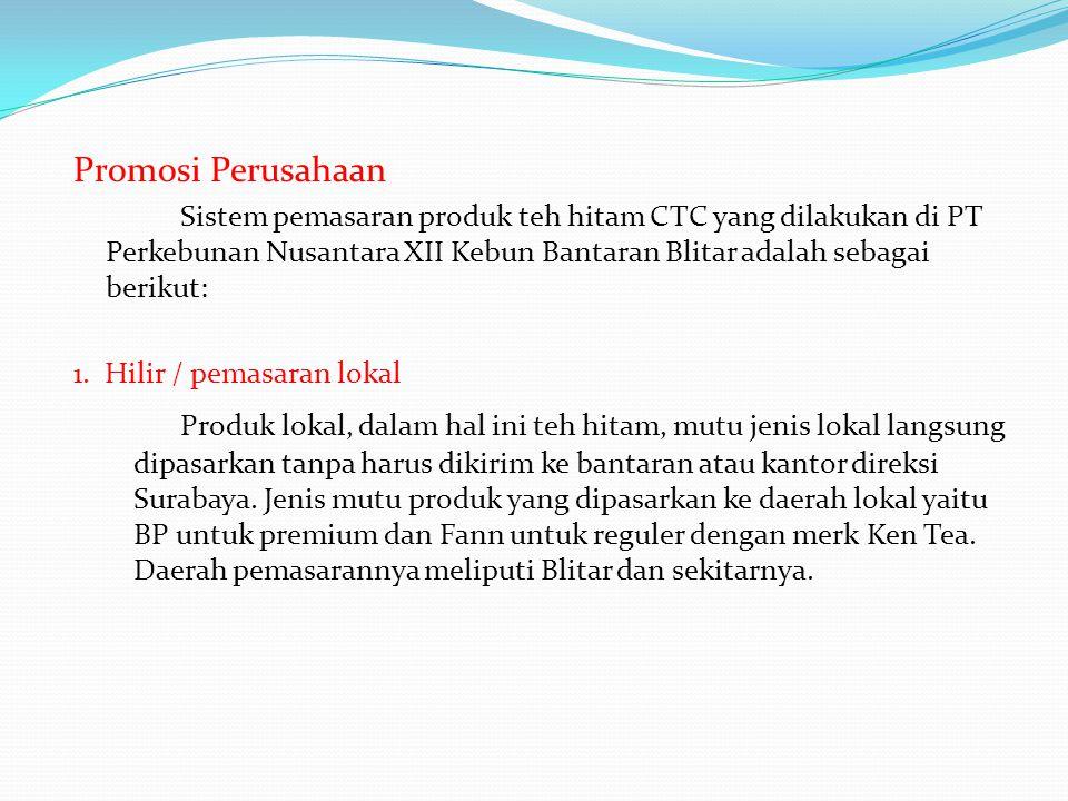 Promosi Perusahaan Sistem pemasaran produk teh hitam CTC yang dilakukan di PT Perkebunan Nusantara XII Kebun Bantaran Blitar adalah sebagai berikut: 1