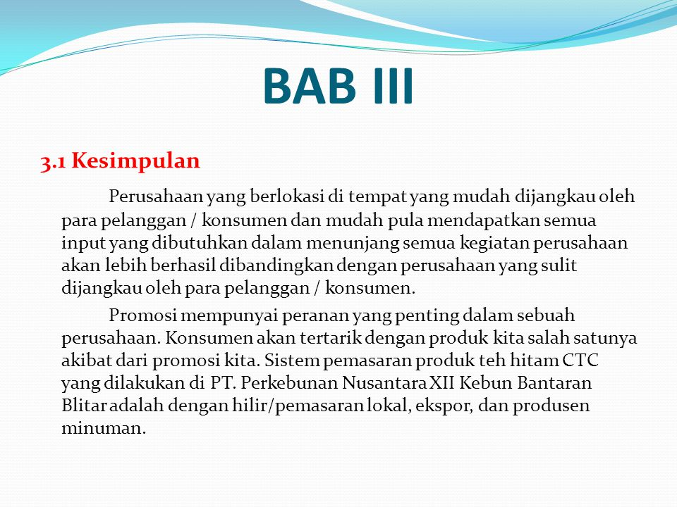 BAB III 3.1 Kesimpulan Perusahaan yang berlokasi di tempat yang mudah dijangkau oleh para pelanggan / konsumen dan mudah pula mendapatkan semua input
