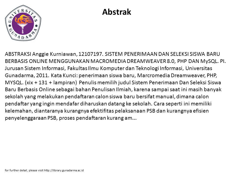 Abstrak ABSTRAKSI Anggie Kurniawan, 12107197. SISTEM PENERIMAAN DAN SELEKSI SISWA BARU BERBASIS ONLINE MENGGUNAKAN MACROMEDIA DREAMWEAVER 8.0, PHP DAN