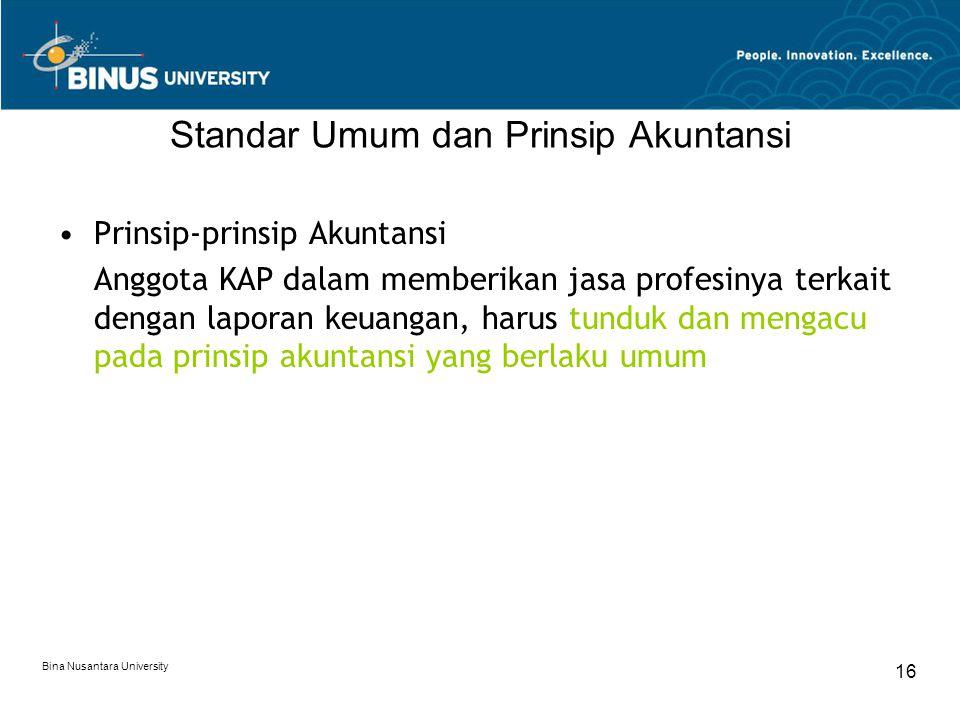 Bina Nusantara University 16 Standar Umum dan Prinsip Akuntansi Prinsip-prinsip Akuntansi Anggota KAP dalam memberikan jasa profesinya terkait dengan laporan keuangan, harus tunduk dan mengacu pada prinsip akuntansi yang berlaku umum