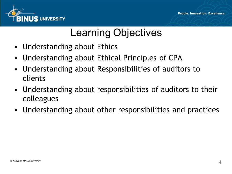 Bina Nusantara University 4 Learning Objectives Understanding about Ethics Understanding about Ethical Principles of CPA Understanding about Responsib