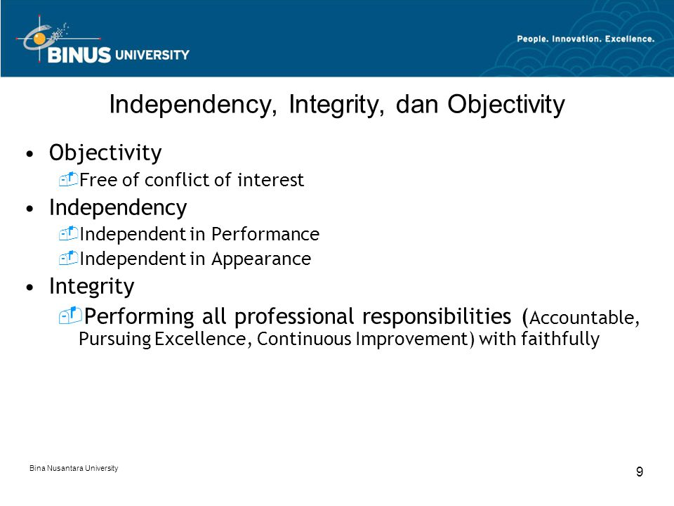 Bina Nusantara University 10 ETHICAL PRINCIPLES of CPA Objective and Independence Maintaining objective and being free of conflict of interest.