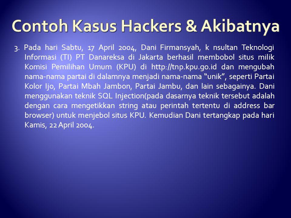 3. Pada hari Sabtu, 17 April 2004, Dani Firmansyah, k nsultan Teknologi Informasi (TI) PT Danareksa di Jakarta berhasil membobol situs milik Komisi Pe