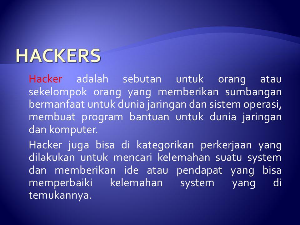 Hacker adalah sebutan untuk orang atau sekelompok orang yang memberikan sumbangan bermanfaat untuk dunia jaringan dan sistem operasi, membuat program bantuan untuk dunia jaringan dan komputer.