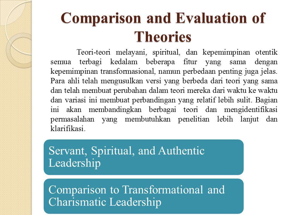 Comparison and Evaluation of Theories Teori-teori melayani, spiritual, dan kepemimpinan otentik semua terbagi kedalam beberapa fitur yang sama dengan