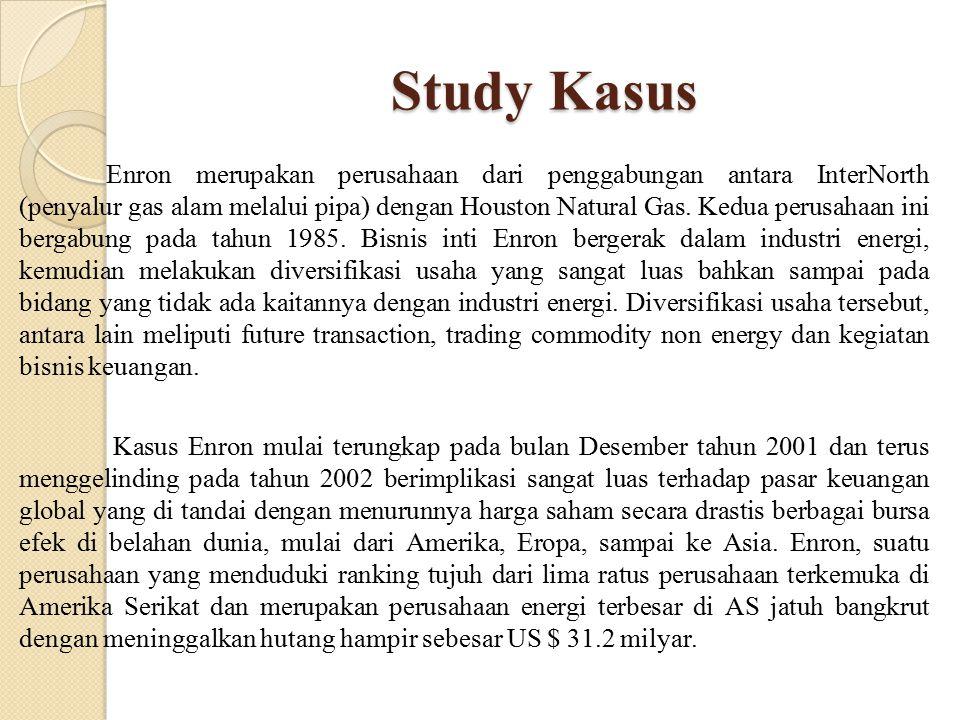 Study Kasus Enron merupakan perusahaan dari penggabungan antara InterNorth (penyalur gas alam melalui pipa) dengan Houston Natural Gas. Kedua perusaha