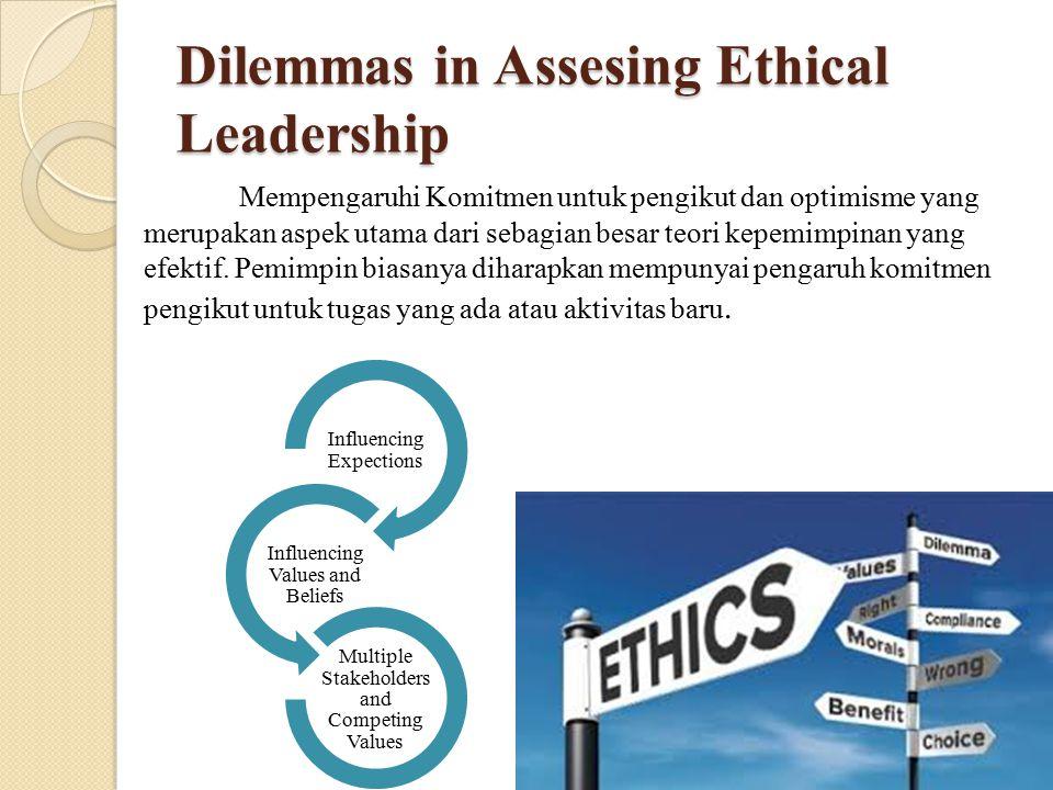 Dilemmas in Assesing Ethical Leadership Mempengaruhi Komitmen untuk pengikut dan optimisme yang merupakan aspek utama dari sebagian besar teori kepemi