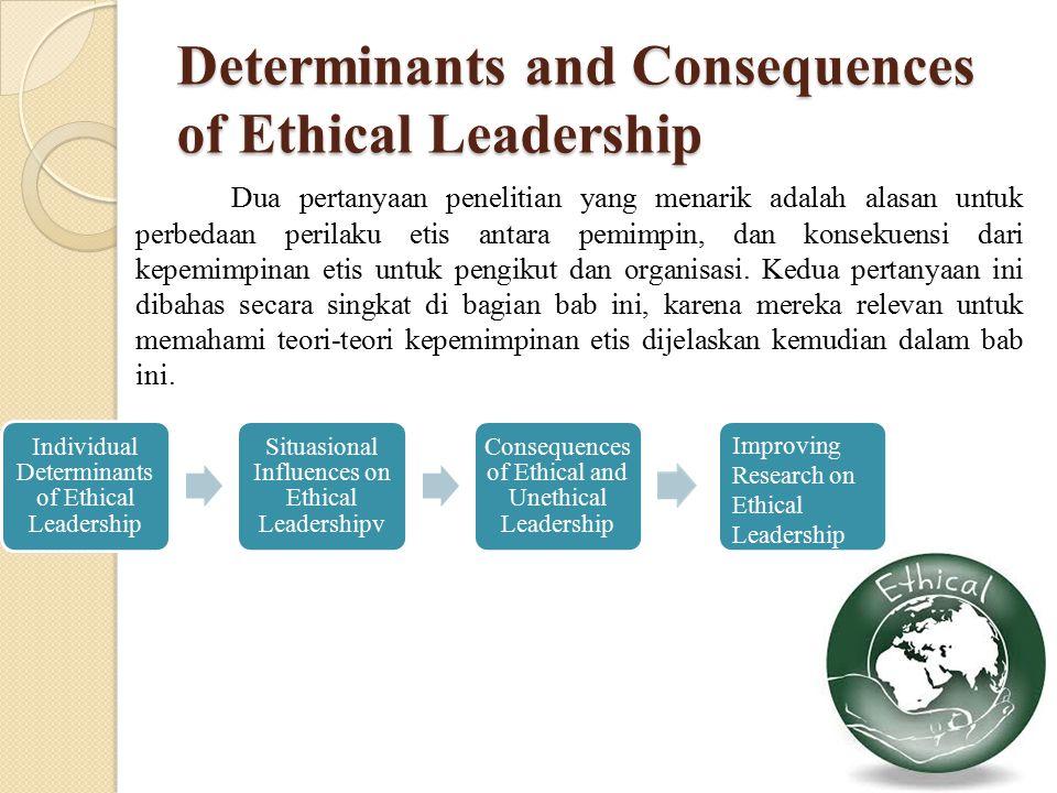 Determinants and Consequences of Ethical Leadership Dua pertanyaan penelitian yang menarik adalah alasan untuk perbedaan perilaku etis antara pemimpin