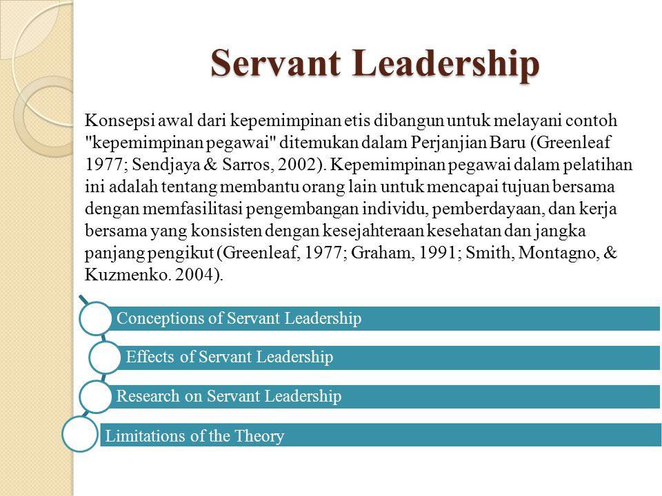 Servant Leadership Konsepsi awal dari kepemimpinan etis dibangun untuk melayani contoh