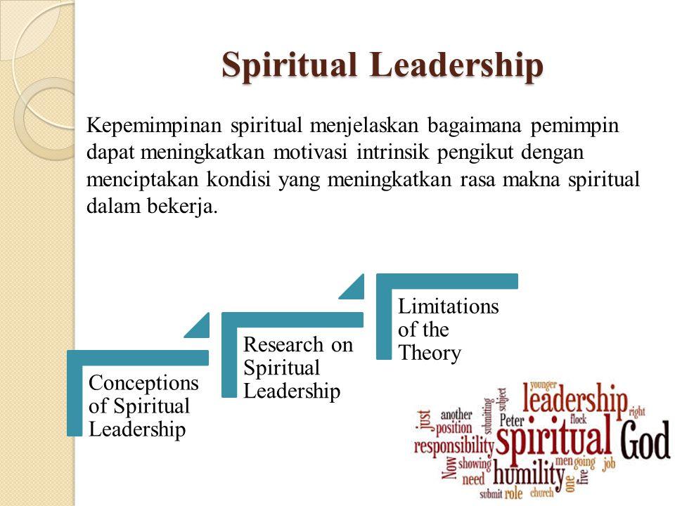 Spiritual Leadership Kepemimpinan spiritual menjelaskan bagaimana pemimpin dapat meningkatkan motivasi intrinsik pengikut dengan menciptakan kondisi y