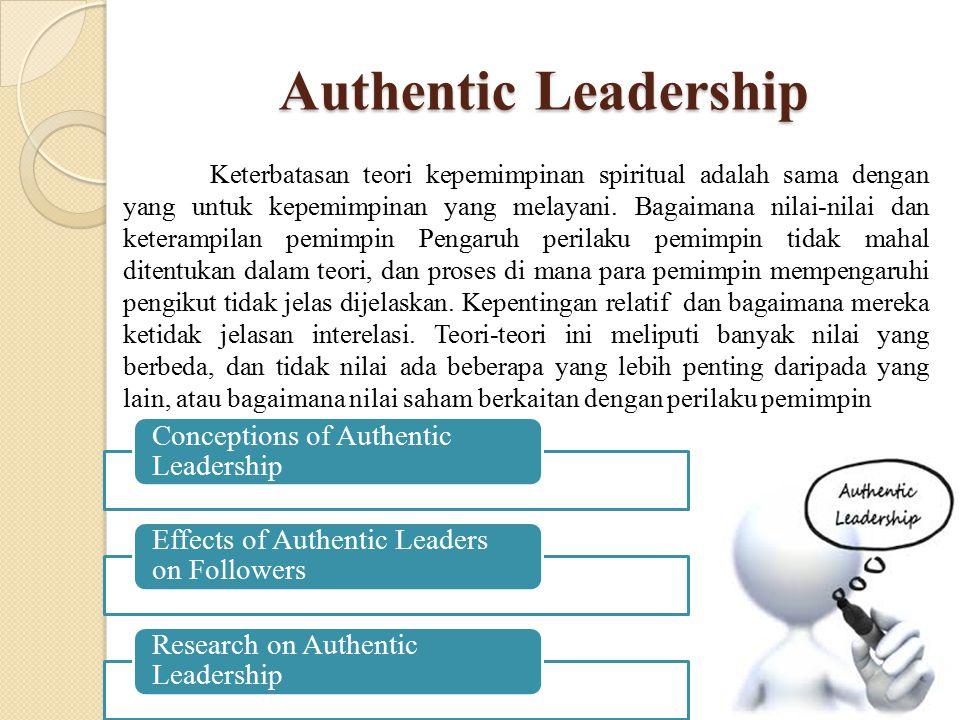 Authentic Leadership Keterbatasan teori kepemimpinan spiritual adalah sama dengan yang untuk kepemimpinan yang melayani. Bagaimana nilai-nilai dan ket