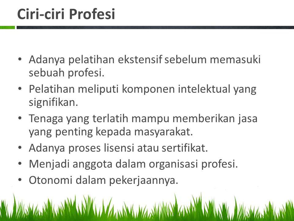 Ciri-ciri Profesi Adanya pelatihan ekstensif sebelum memasuki sebuah profesi.