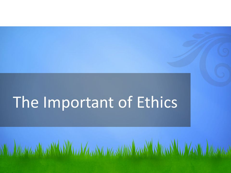 The Important of Ethics